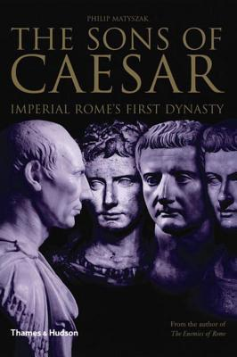 The Sons of Caesar: Imperial Rome's First Dynasty Cover Image