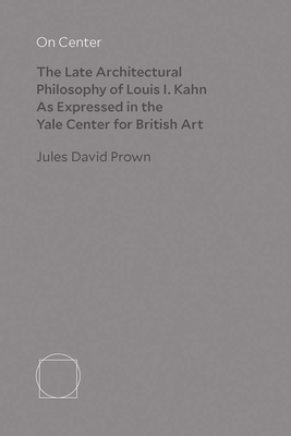 On Center: The Late Architectural Philosophy of Louis I. Kahn as Expressed in the Yale Center for British Art Cover Image