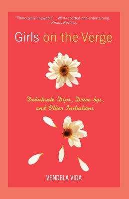 Girls on the Verge: Debutante Dips, Drive-bys, and Other Initiations Cover Image