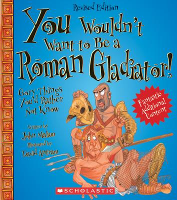 You Wouldn't Want to Be a Roman Gladiator! (Revised Edition) (You Wouldn't Want to…: Ancient Civilization) Cover Image