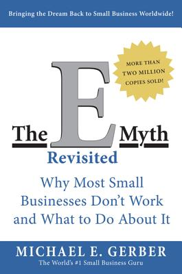 The E-Myth Revisited: Why Most Small Businesses Don't Work and What to Do About It Cover Image