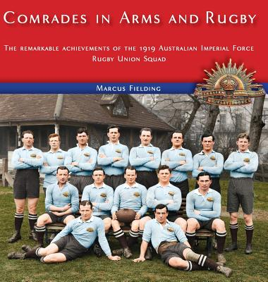 Comrades in Arms and Rugby: The remarkable achievements of the 1919 Australian Imperial Force Rugby Union Squad Cover Image