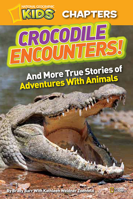 National Geographic Kids Chapters: Crocodile Encounters: and More True Stories of Adventures with Animals (NGK Chapters) Cover Image