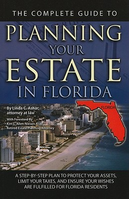 The Complete Guide to Planning Your Estate in Florida: A Step-By-Step Plan to Protect Your Assets, Limit Your Taxes, and Ensure Your Wishes Are Fulfil Cover Image