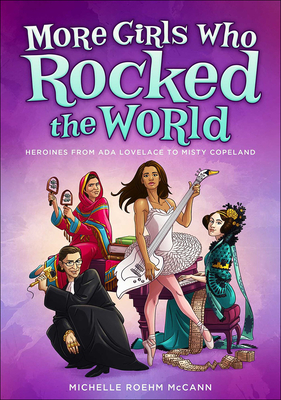 More Girls Who Rocked the World: Heroines from ADA Lovelace to Misty Copeland Cover Image