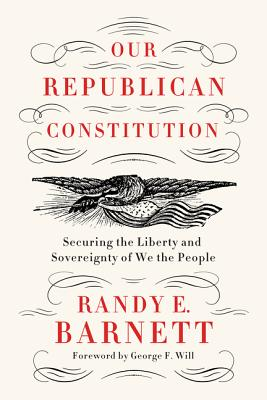 Our Republican Constitution: Securing the Liberty and Sovereignty of We the People Cover Image