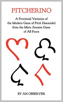 Pitcherino: A Provincial Variation of the Modern Game of Pitch Descended from the More Ancient Game of All Fours Cover Image