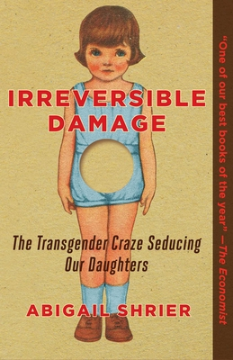 Irreversible Damage: The Transgender Craze Seducing Our Daughters Cover Image