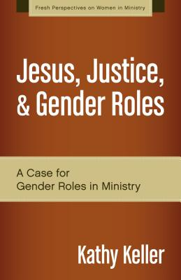 Jesus, Justice, & Gender Roles: A Case for Gender Roles in Ministry (Fresh Perspectives on Women in Ministry) Cover Image