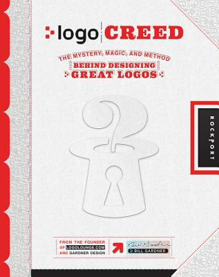 Logo Creed: The Mystery, Magic, and Method Behind Designing Great Logos Cover Image