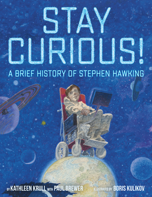 Stay Curious!: A Brief History of Stephen Hawking Cover Image