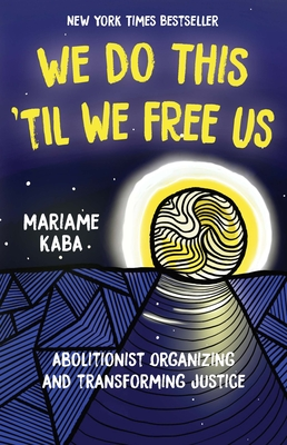We Do This 'Til We Free Us: Abolitionist Organizing and Transforming Justice Cover Image