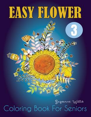 Easy Flower Coloring Book for Seniors: An Adult Coloring Book with Fun, Easy, and Relaxing Coloring Pages Cover Image