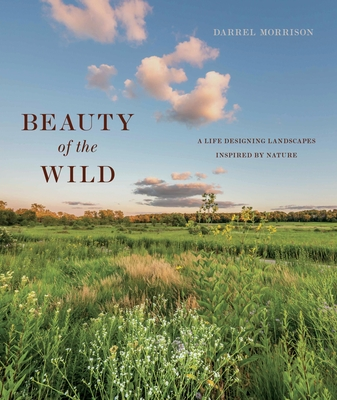 Beauty of the Wild: A Life Designing Landscapes Inspired by Nature Cover Image