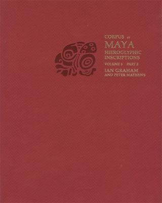 Corpus of Maya Hieroglyphic Inscriptions: Volume 6, Part 3 Cover Image