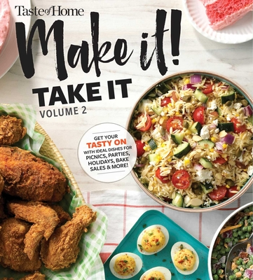 Taste of Home Make it Take it Vol. 2: Get Your Tasty On with Ideal Dishes for Picnics, Parties, Holidays, Bake Sales & More! Cover Image