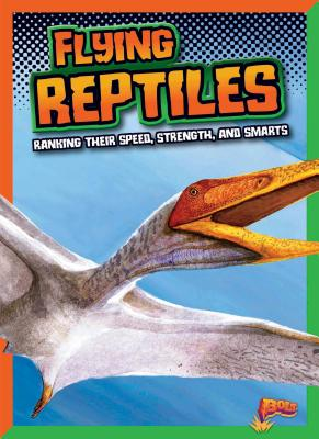 Flying Reptiles: Ranking Their Speed, Strength, and Smarts (Dinosaurs by Design) Cover Image