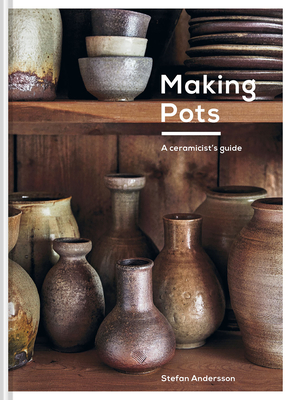 Making Pots: A Complete Guide to Wheel-Thrown Ceramics Cover Image