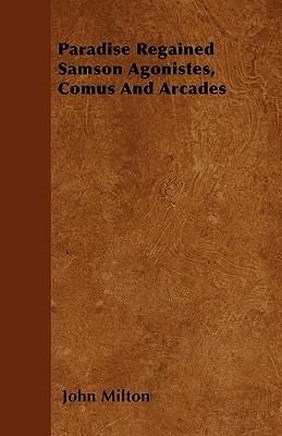 Paradise Regained Samson Agonistes, Comus And Arcades Cover Image