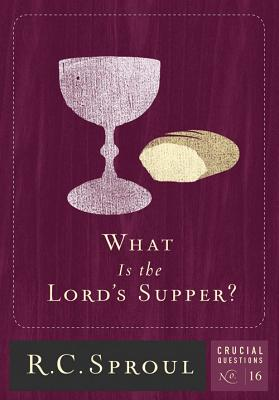 What Is the Lord's Supper? (Crucial Questions #16) Cover Image