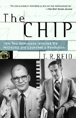 The Chip: How Two Americans Invented the Microchip and Launched a Revolution Cover Image