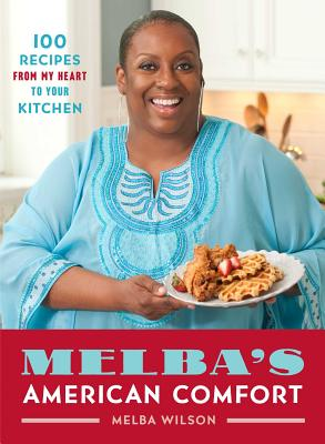 Melba's American Comfort: 100 Recipes from My Heart to Your Kitchen Cover Image