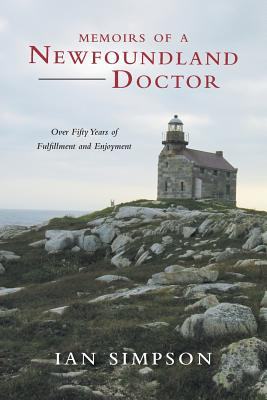 Memoirs of a Newfoundland Doctor: Over Fifty Years of Fulfillment and Enjoyment Cover Image