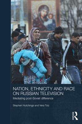 Nation, Ethnicity and Race on Russian Television: Mediating Post-Soviet Difference Cover Image