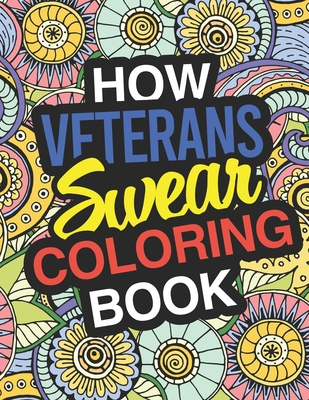 How Veterans Swear: A Sweary Adult Coloring Book For Swearing Like A Veteran Holiday Gift & Birthday Present For Veteran Service Personnel Cover Image