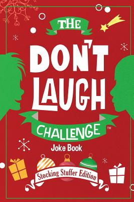 The Don't Laugh Challenge - Stocking Stuffer Edition: The LOL Joke Book Contest for Boys and Girls Ages 6, 7, 8, 9, 10, and 11 Years Old - A Stocking Cover Image