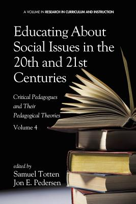 Educating about Social Issues in the 20th and 21st Centuries: Critical Pedagogues and Their Pedagogical Theories. Volume 4 (Research in Curriculum and Instruction) Cover Image