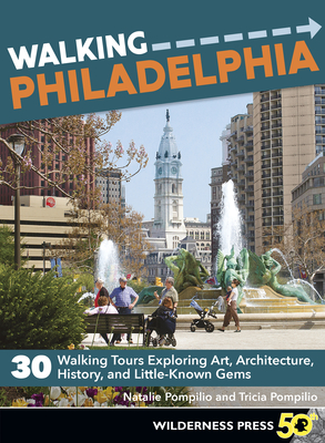 Walking Philadelphia: 30 Walking Tours Exploring Art, Architecture, History, and Little-Known Gems Cover Image