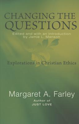 Changing the Questions: Explorations in Christian Ethics Cover Image