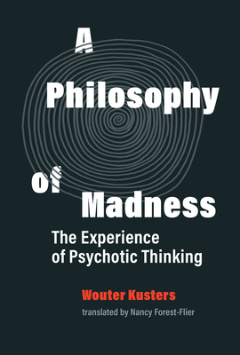 A Philosophy of Madness: The Experience of Psychotic Thinking cover