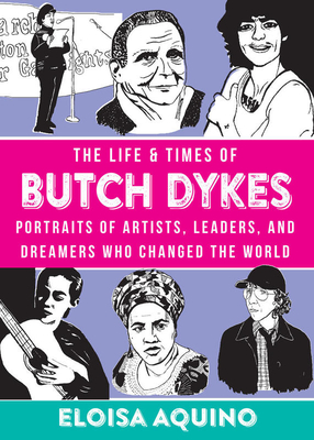 The Life & Times of Butch Dykes: Portraits of Artists, Leaders, and Dreamers Who Changed the World (Real Heroes) Cover Image