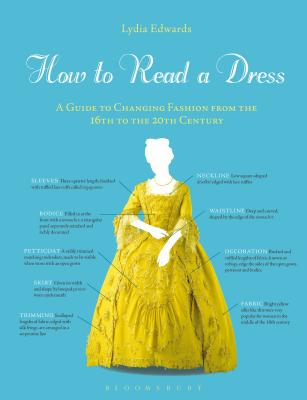 How to Read a Dress: A Guide to Changing Fashion from the 16th to the 20th Century Cover Image