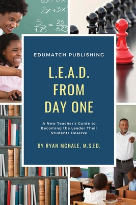 LEAD from Day One: A New Teacher's Guide to Becoming the Leader Their Students Deserve Cover Image