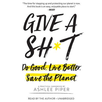 Give a Sh*t Lib/E: Do Good. Live Better. Save the Planet. Cover Image