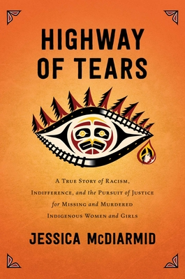 Highway of Tears: A True Story of Racism, Indifference, and the Pursuit of Justice for Missing and Murdered Indigenous Women and Girls Cover Image