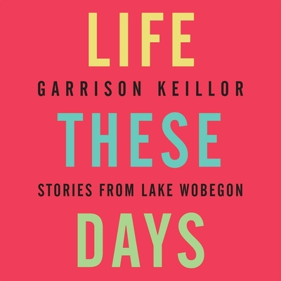 Life These Days Lib/E: Stories from Lake Wobegon Cover Image