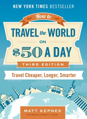 How to Travel the World on $50 a Day: Third Edition: Travel Cheaper, Longer, Smarter Cover Image