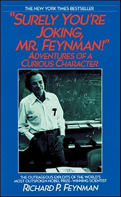 Surely You're Joking, Mr. Feynman!: Adventures of a Curious Character Cover Image