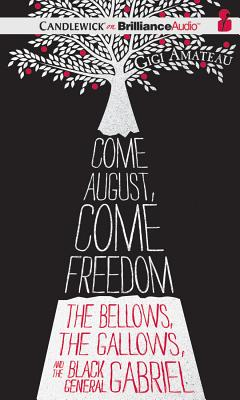 Come August, Come Freedom: The Bellows, the Gallows, and the Black General Gabriel Cover Image