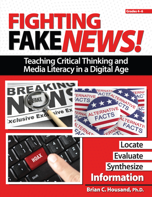 Fighting Fake News! Teaching Critical Thinking and Media Literacy in a Digital Age: Grades 4-6 Cover Image