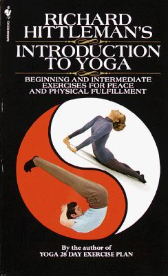Richard Hittleman's Introduction to Yoga: Beginning and Intermediate Exercises for Peace and Physical Fulfillment Cover Image
