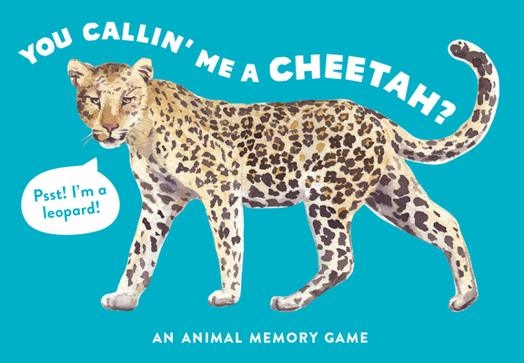 You Callin' Me a Cheetah? (Psst! I'm a Leopard!): An Animal Memory Game (children, animals, matching) (Magma for Laurence King) Cover Image