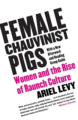 Female Chauvinist Pigs: Women and the Rise of Raunch Culture Cover Image