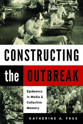 Constructing the Outbreak: Epidemics in Media and Collective Memory Cover Image