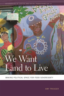 We Want Land to Live: Making Political Space for Food Sovereignty (Geographies of Justice and Social Transformation #33) Cover Image