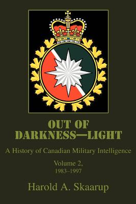 Out of Darkness--Light: A History of Canadian Military Intelligence Cover Image